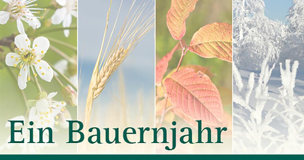 Ein Bauernjahr, Blüten, Ähren, gefärbtes Laub, verschneite Landschaft